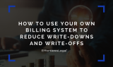 How To Use Your Own Legal Billing System To Reduce Write-Downs & Write-Offs