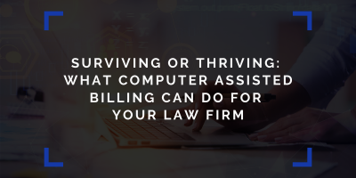 Surviving or Thriving: What Computer Assisted Billing Can Do for Your Law Firm